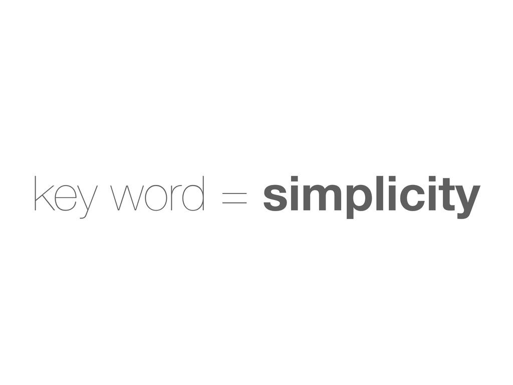 key word = simplicity