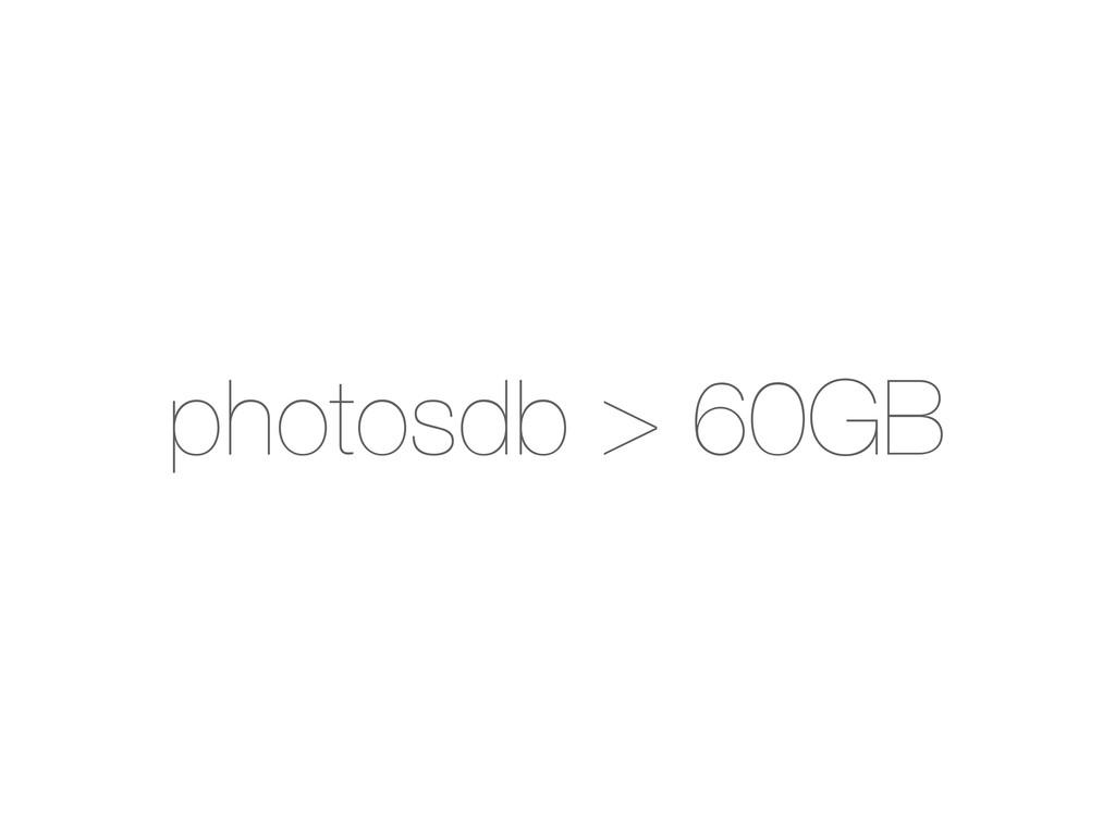 photosdb > 60GB