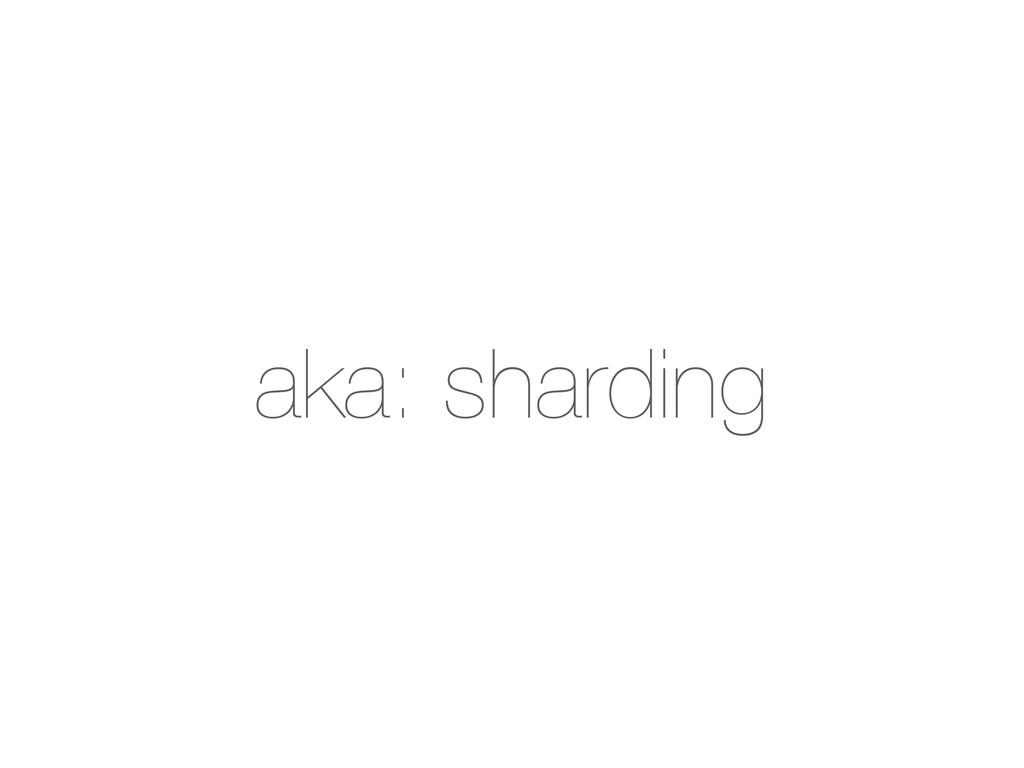aka: sharding