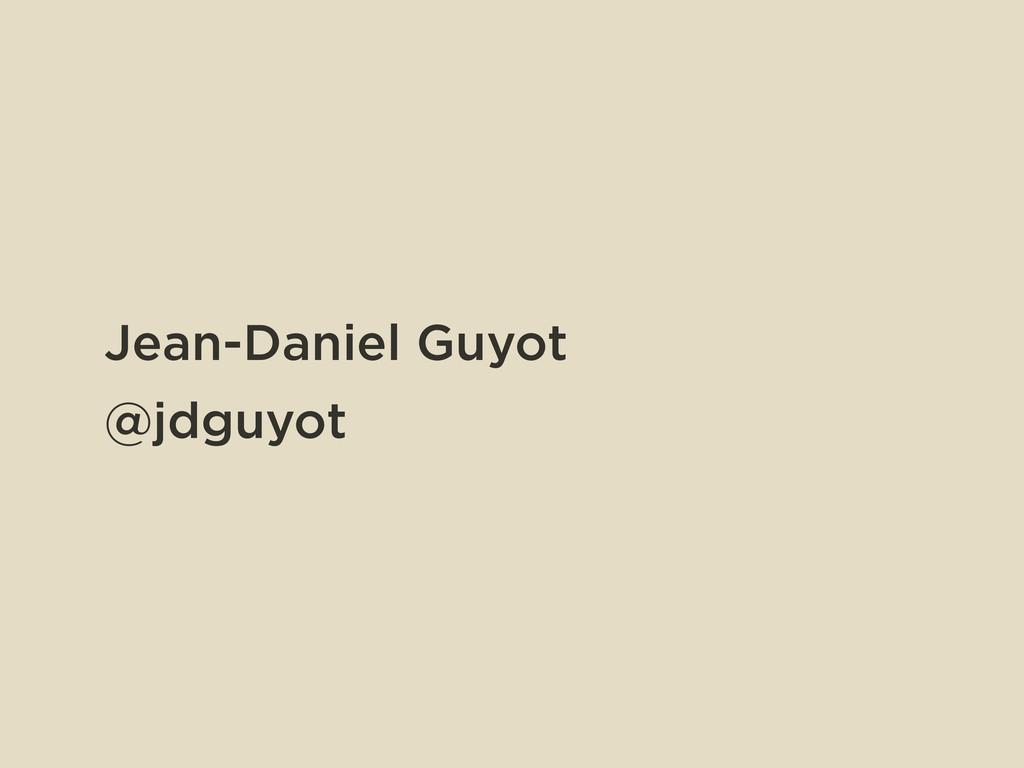 Jean-Daniel Guyot @jdguyot