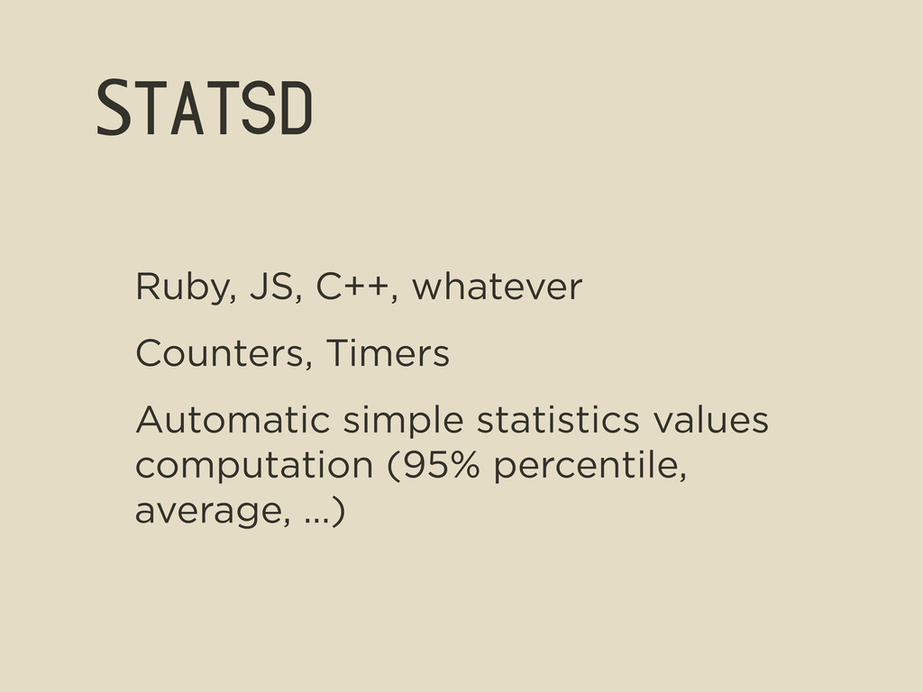 Statsd Ruby, JS, C++, whatever Counters, Timers...