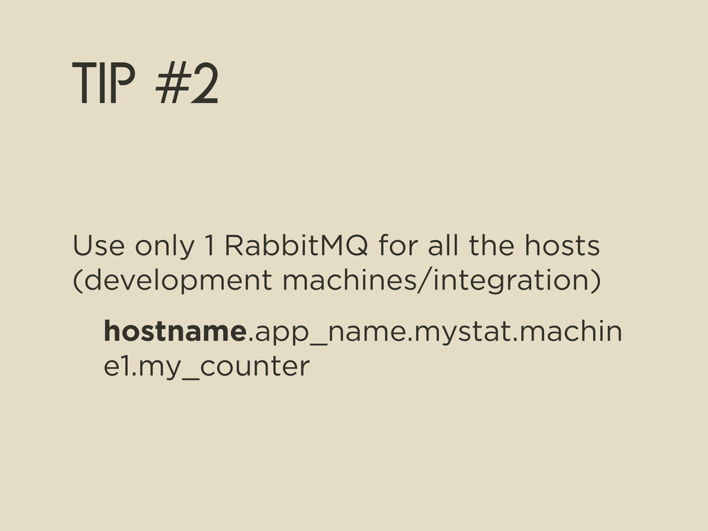 tip #2 Use only 1 RabbitMQ for all the hosts (d...