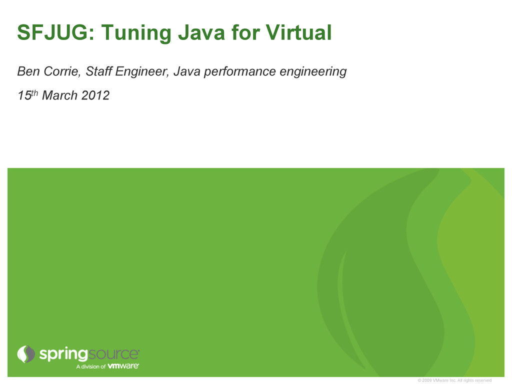 © 2009 VMware Inc. All rights reserved SFJUG: T...