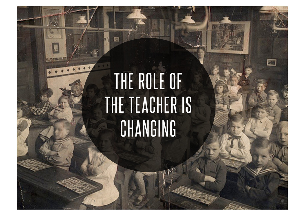 The role of the teacher is changing THE ROLE ...