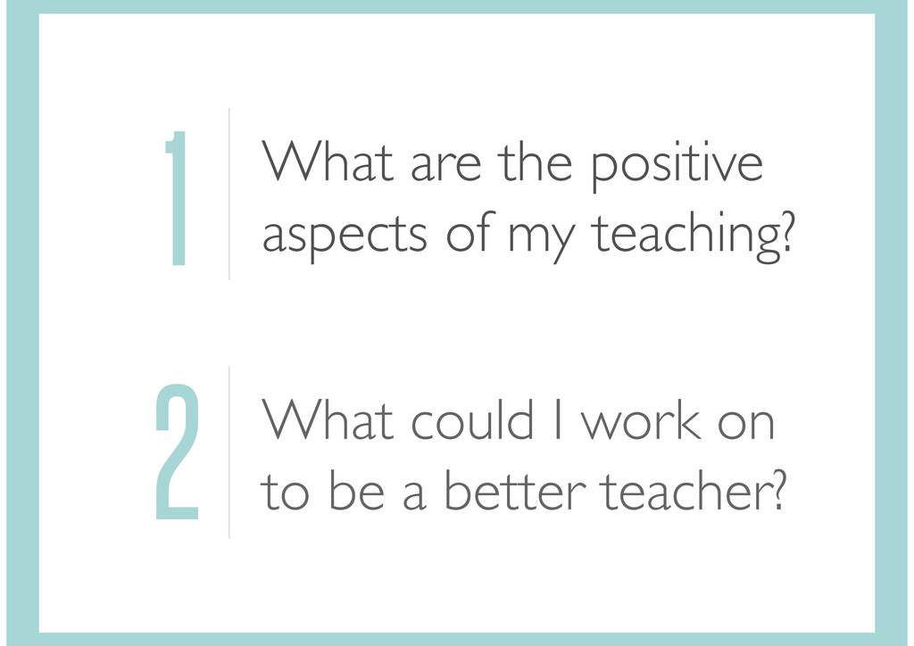 1 What are the positive aspects of my teaching?...
