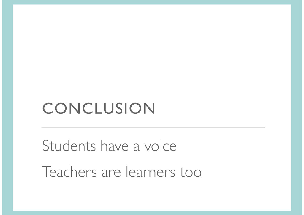 Students have a voice Teachers are learners too...