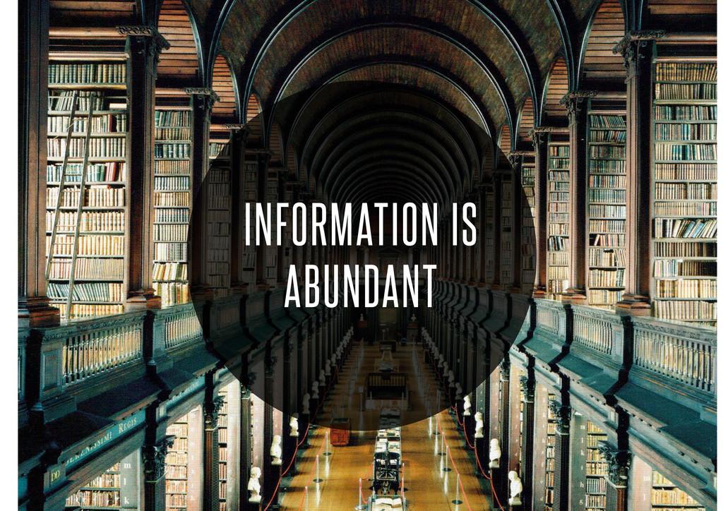 INFORMATION IS ABUNDANT