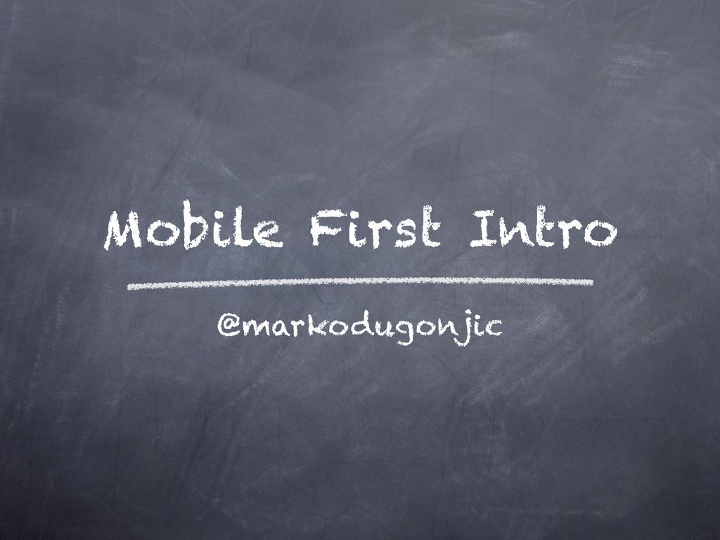 Mobile First Intro @markodugonjic