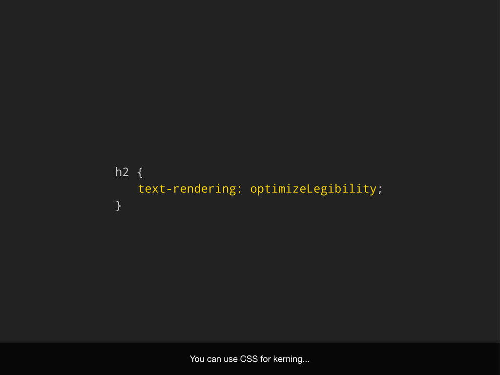 h2 { text-rendering: optimizeLegibility; } You ...