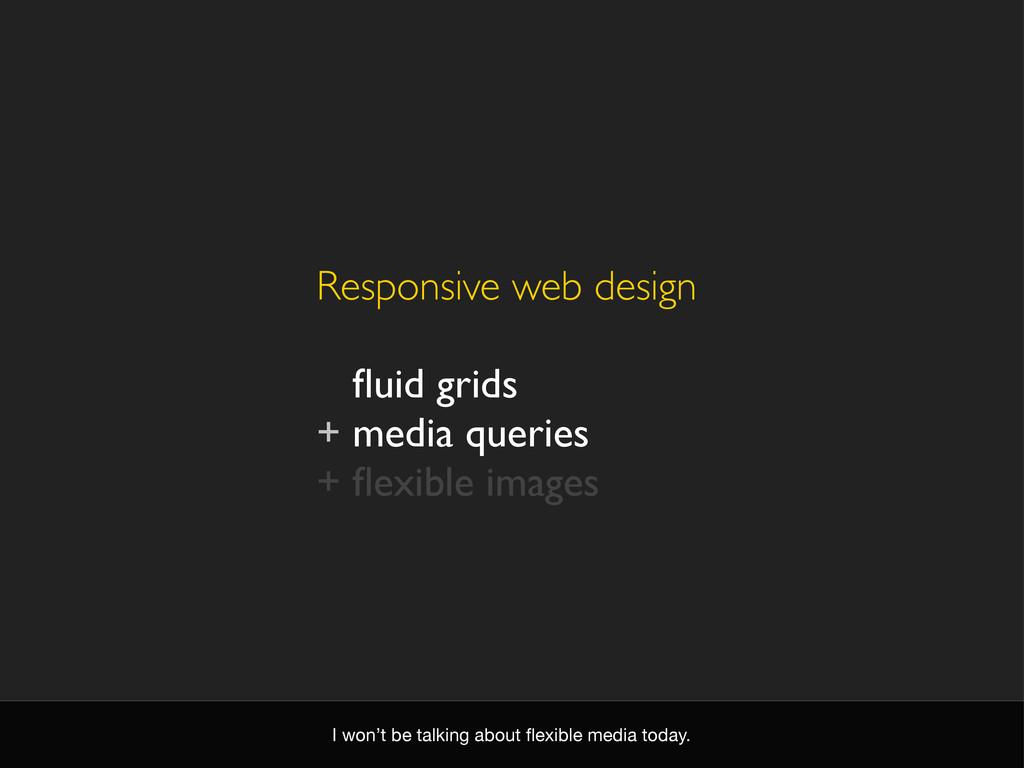 Responsive web design + fluid grids + media quer...