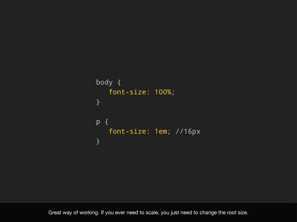 body { font-size: 100%; } p { font-size: 1em; /...