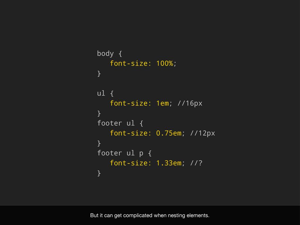 body { font-size: 100%; } ul { font-size: 1em; ...