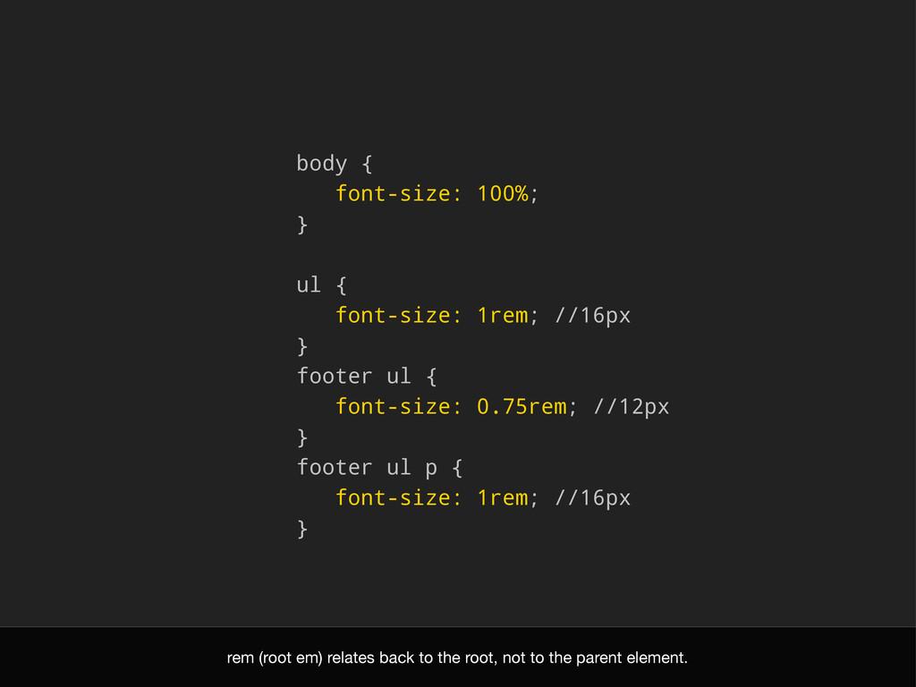 body { font-size: 100%; } ul { font-size: 1rem;...