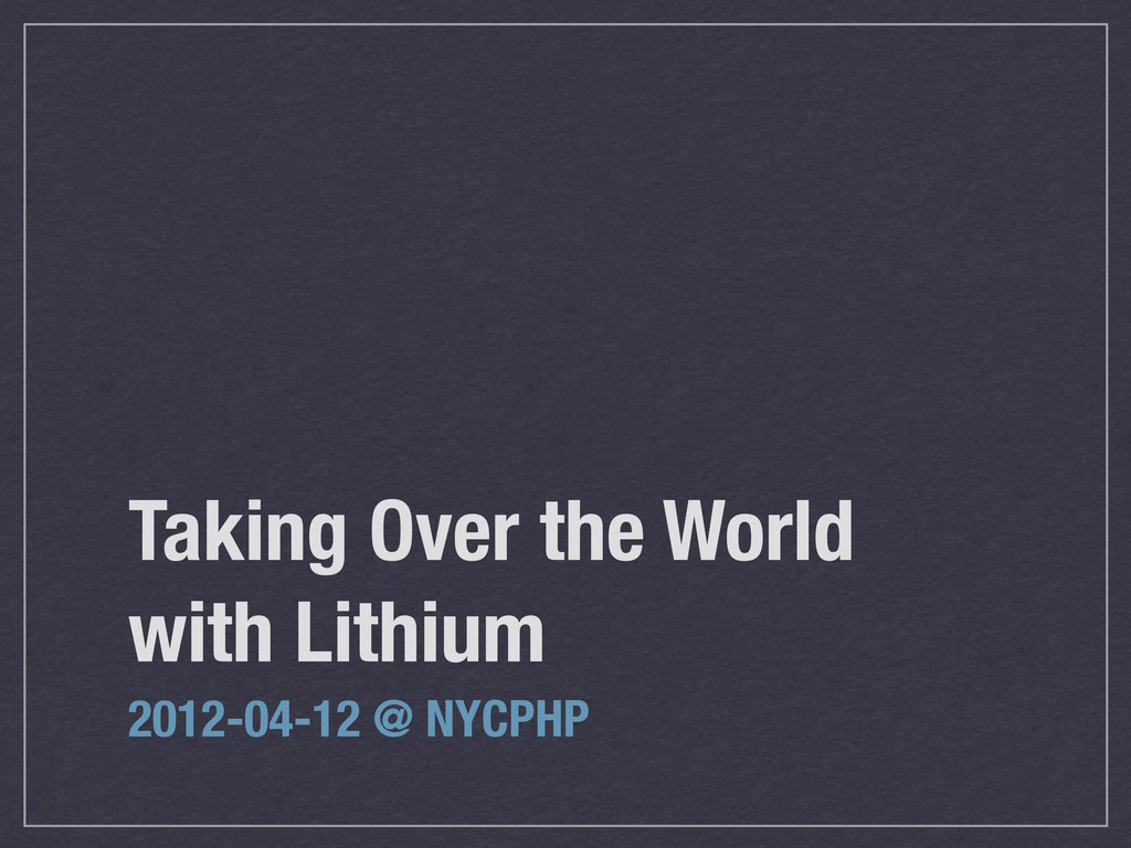 Taking Over the World with Lithium 2012-04-12 @...