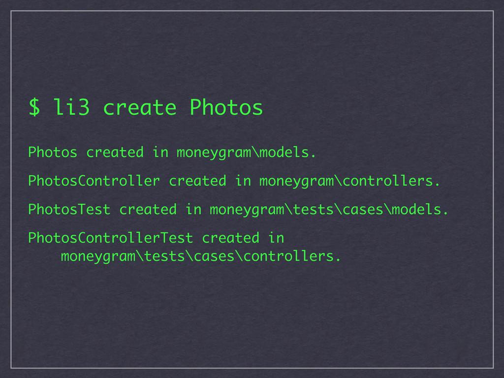 $ li3 create Photos Photos created in moneygram...