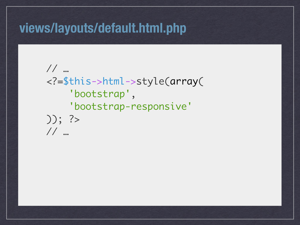 views/layouts/default.html.php // … <?=$this->h...