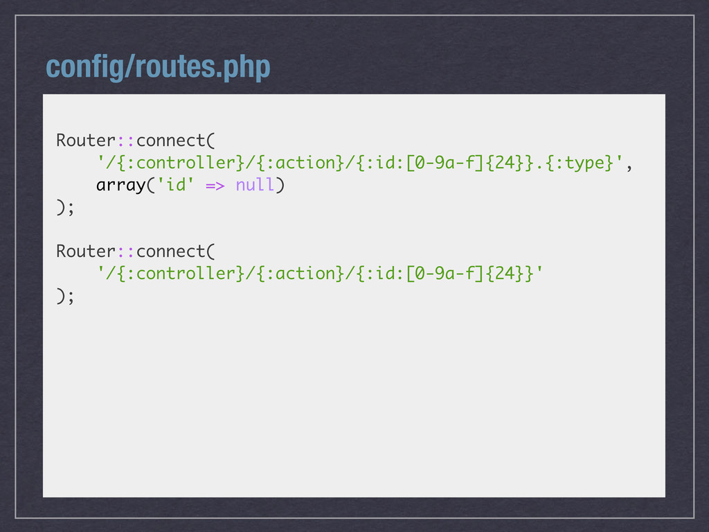 config/routes.php Router::connect( '/{:controlle...