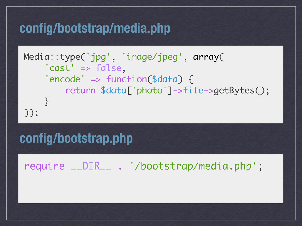 config/bootstrap/media.php Media::type('jpg', 'i...