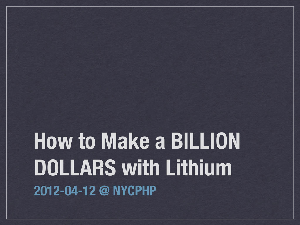 How to Make a BILLION DOLLARS with Lithium 2012...