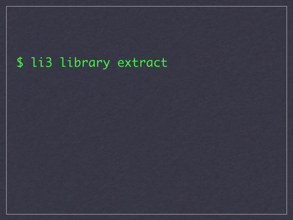 $ li3 library extract