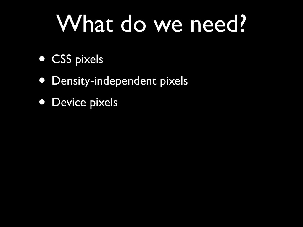 • CSS pixels • Density-independent pixels • Dev...