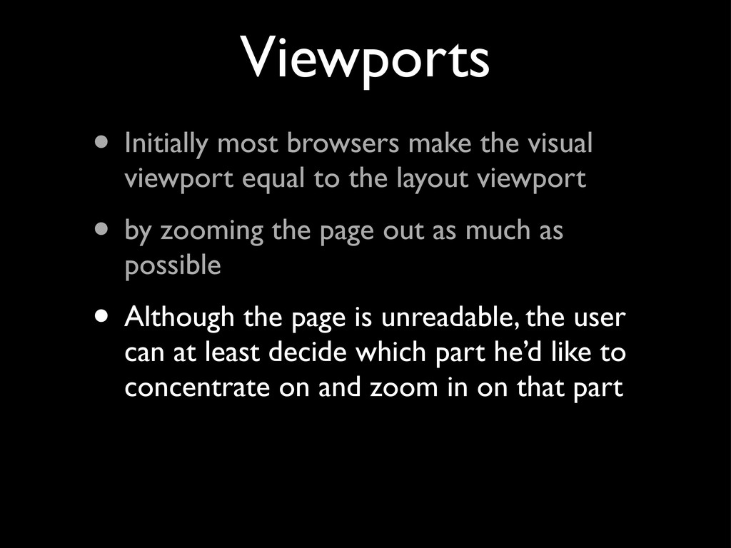 Viewports • Initially most browsers make the vi...