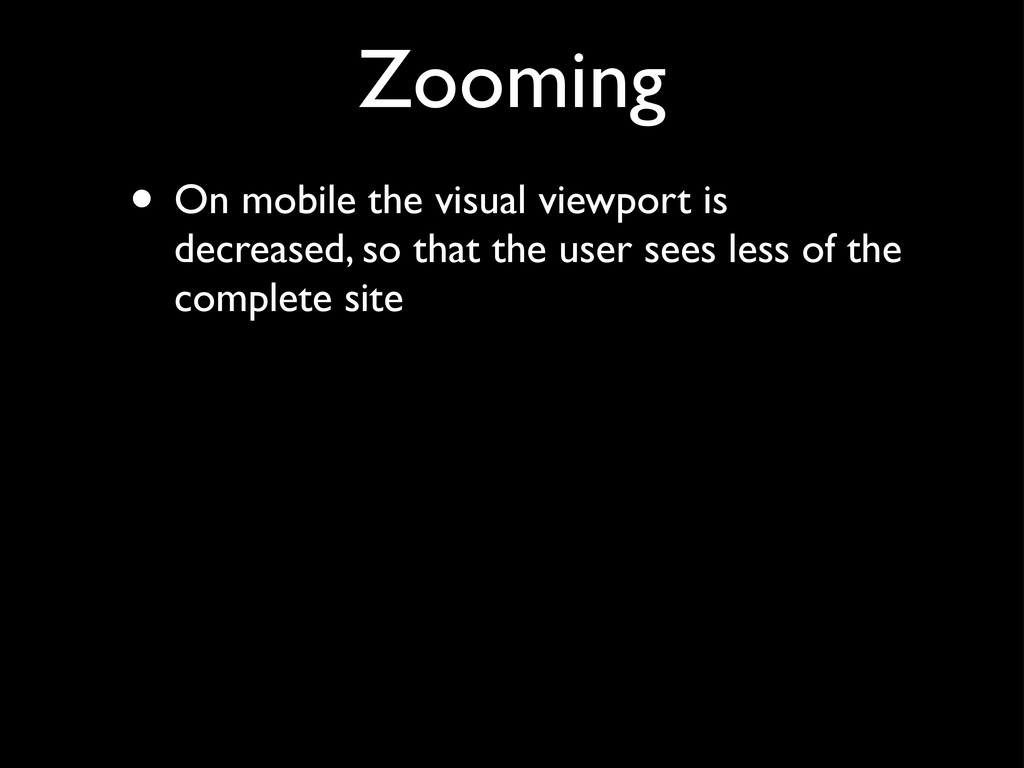 Zooming • On mobile the visual viewport is decr...