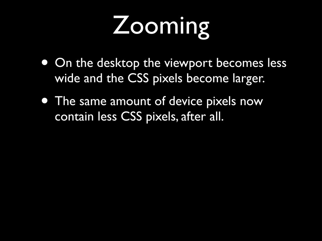 Zooming • On the desktop the viewport becomes l...