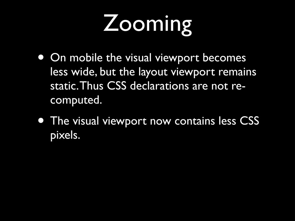 Zooming • On mobile the visual viewport becomes...