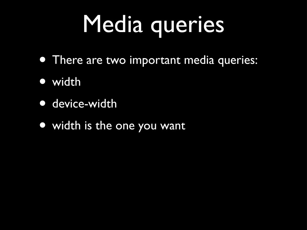 Media queries • There are two important media q...