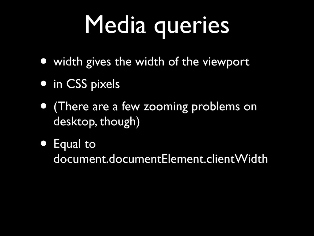 Media queries • width gives the width of the vi...
