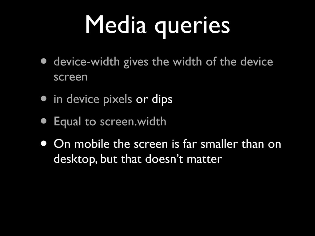 Media queries • device-width gives the width of...