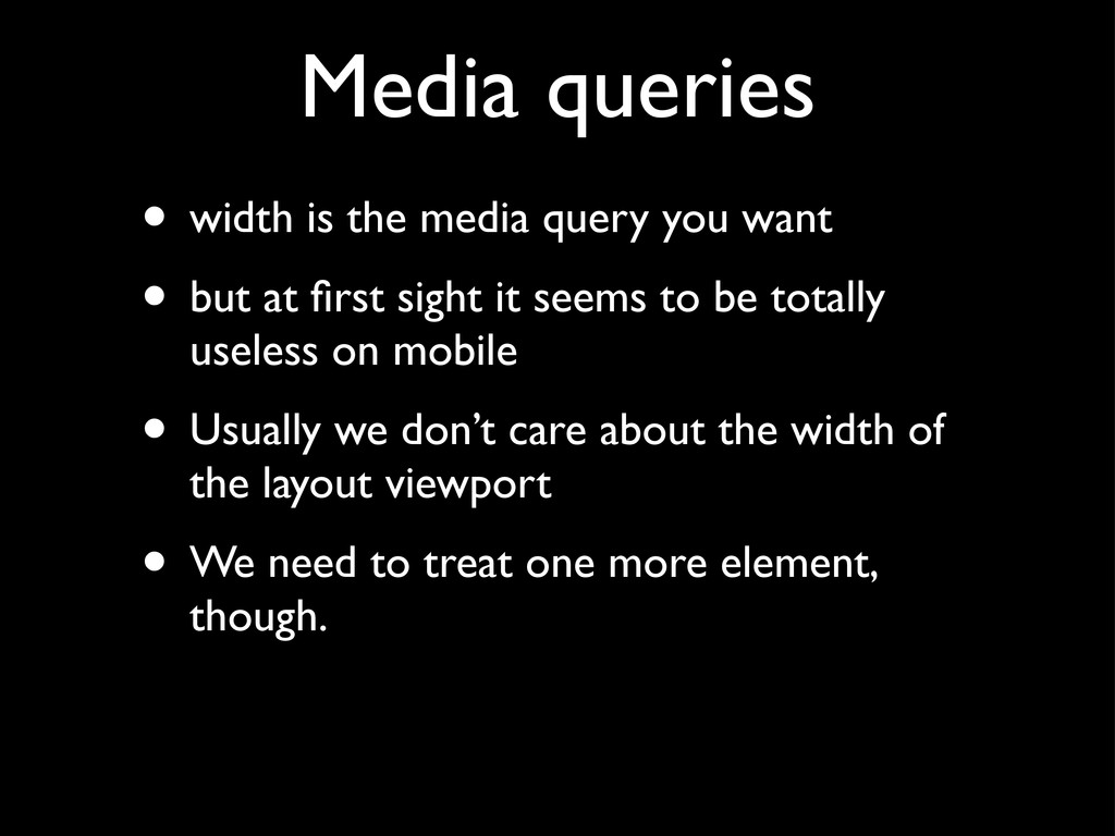Media queries • width is the media query you wa...