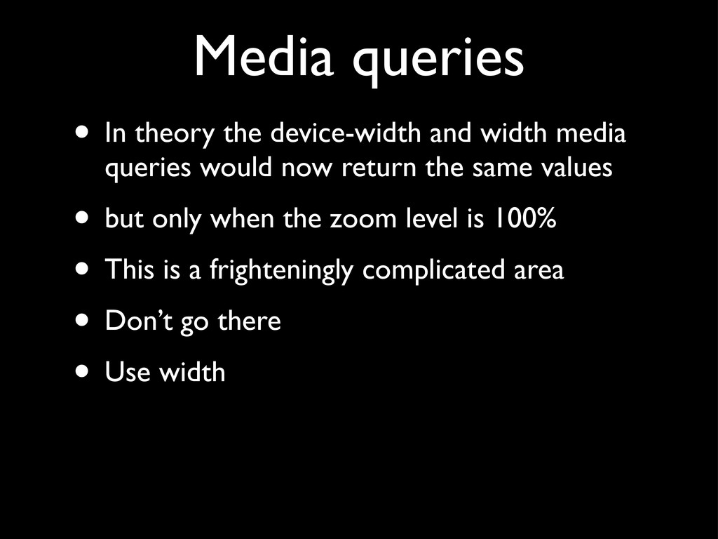 Media queries • In theory the device-width and ...