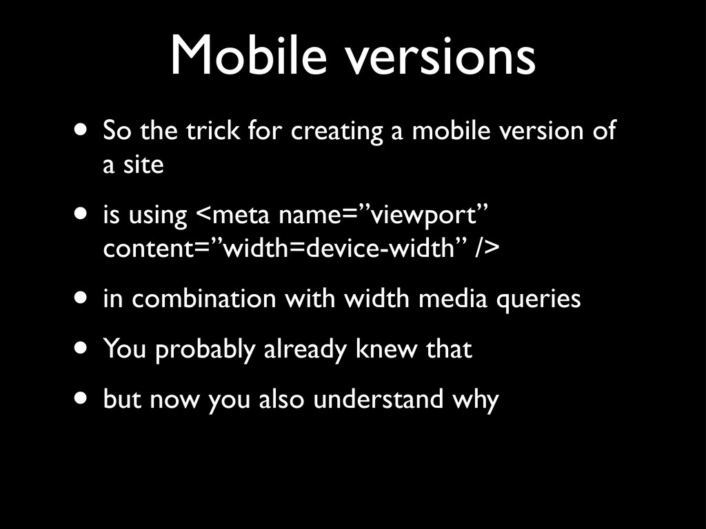 Mobile versions • So the trick for creating a m...