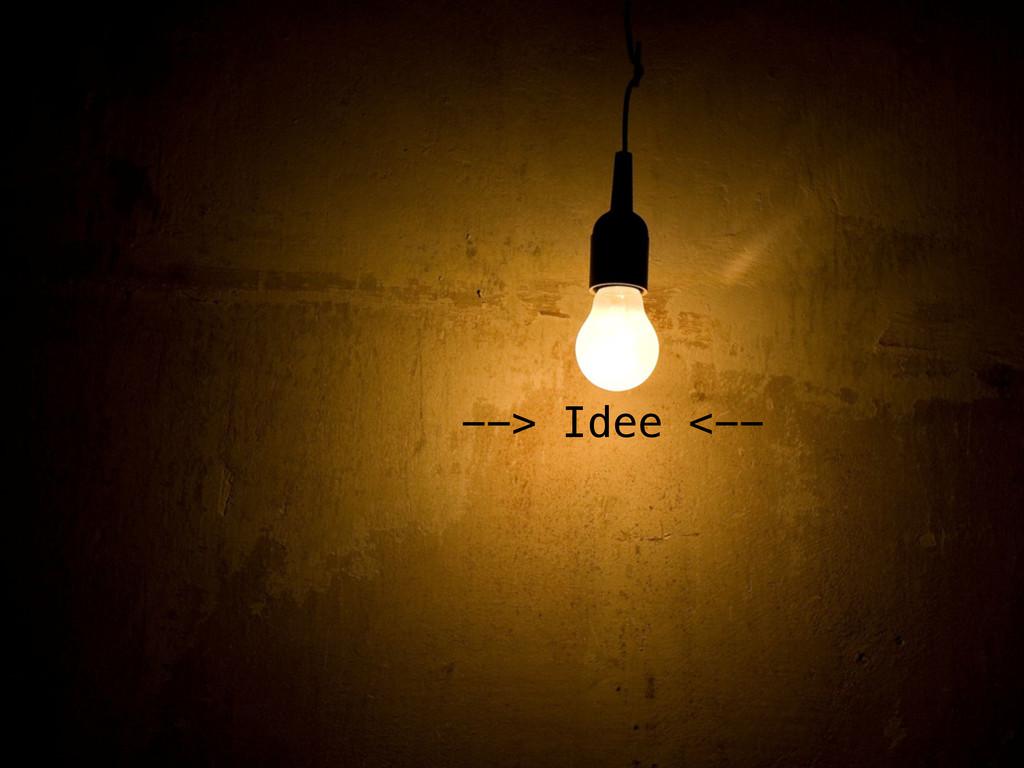 --> Idee <--