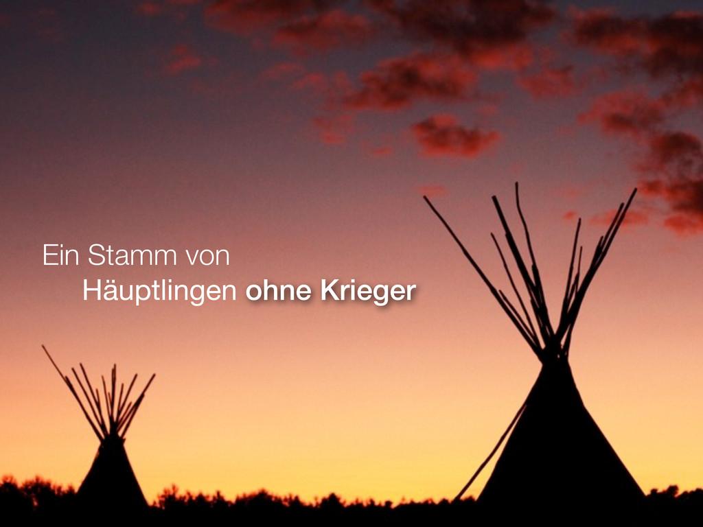 Ein Stamm von Häuptlingen ohne Krieger