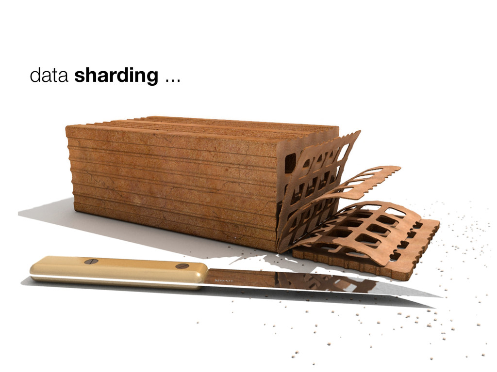 data sharding ...