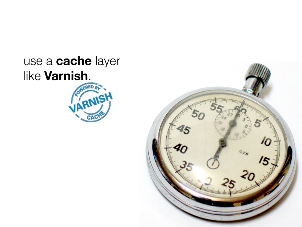 use a cache layer like Varnish.