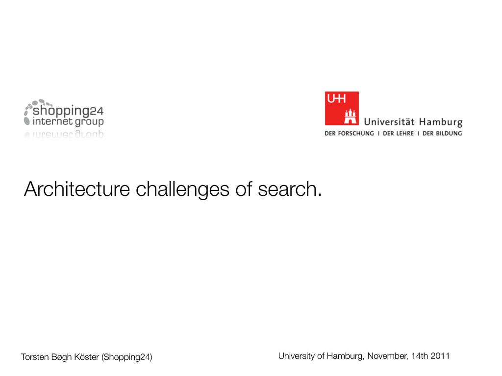 Architecture challenges of search. Torsten Bøgh...