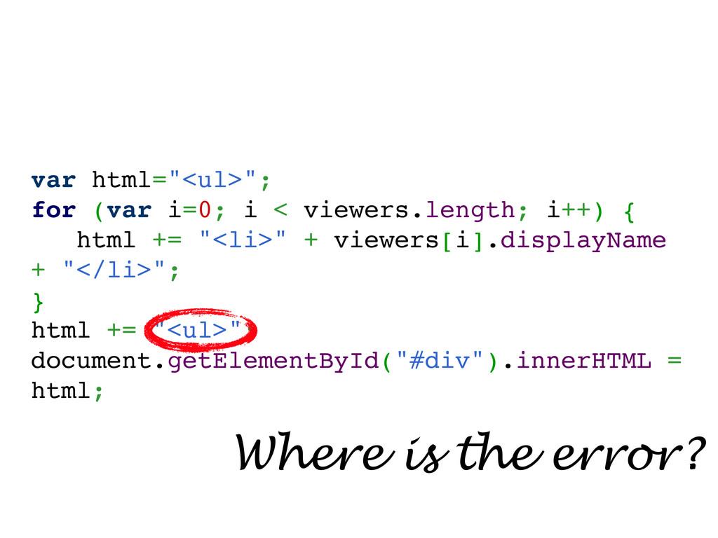 """var html=""""<ul>""""; for (var i=0; i < viewers.leng..."""