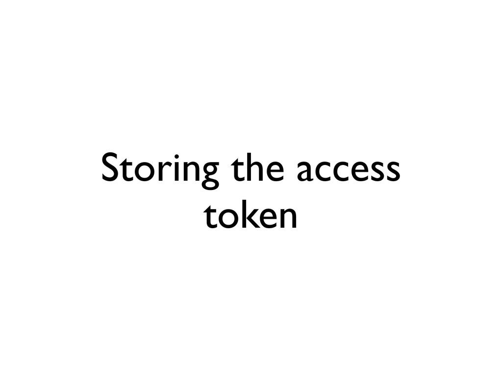 Storing the access token