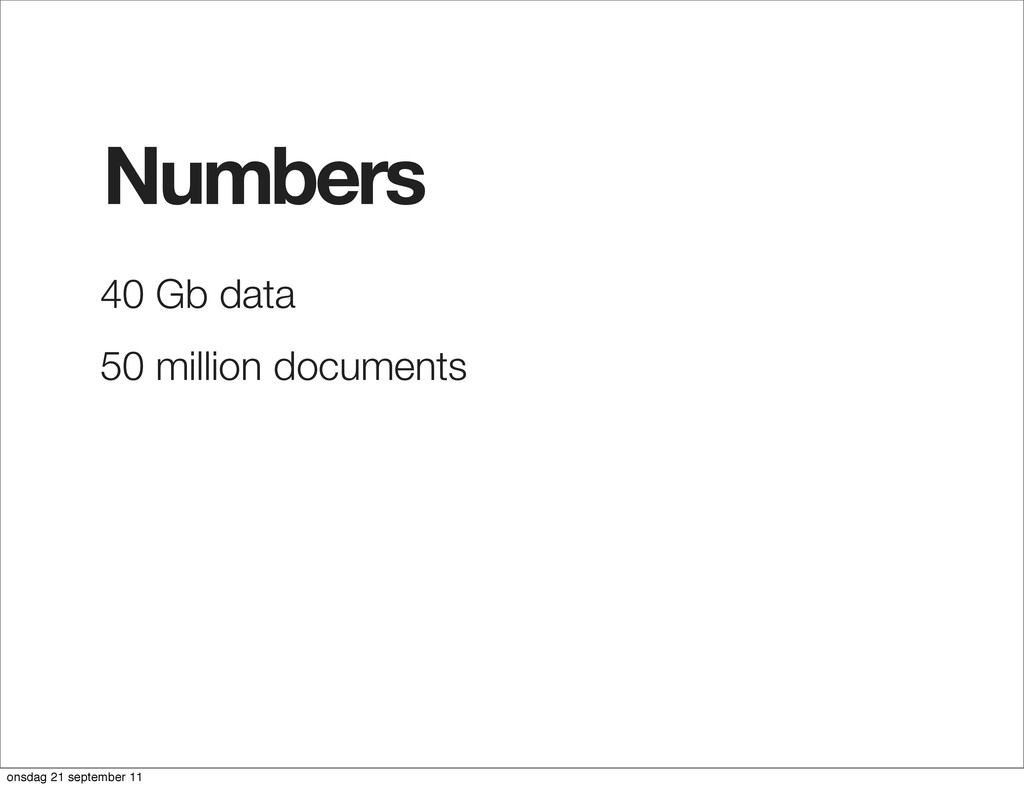 Numbers 40 Gb data 50 million documents onsdag ...