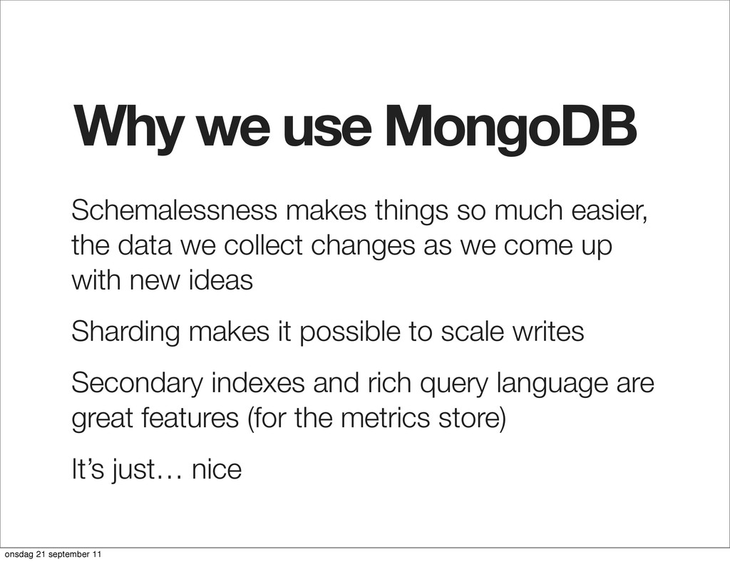 Why we use MongoDB Schemalessness makes things ...