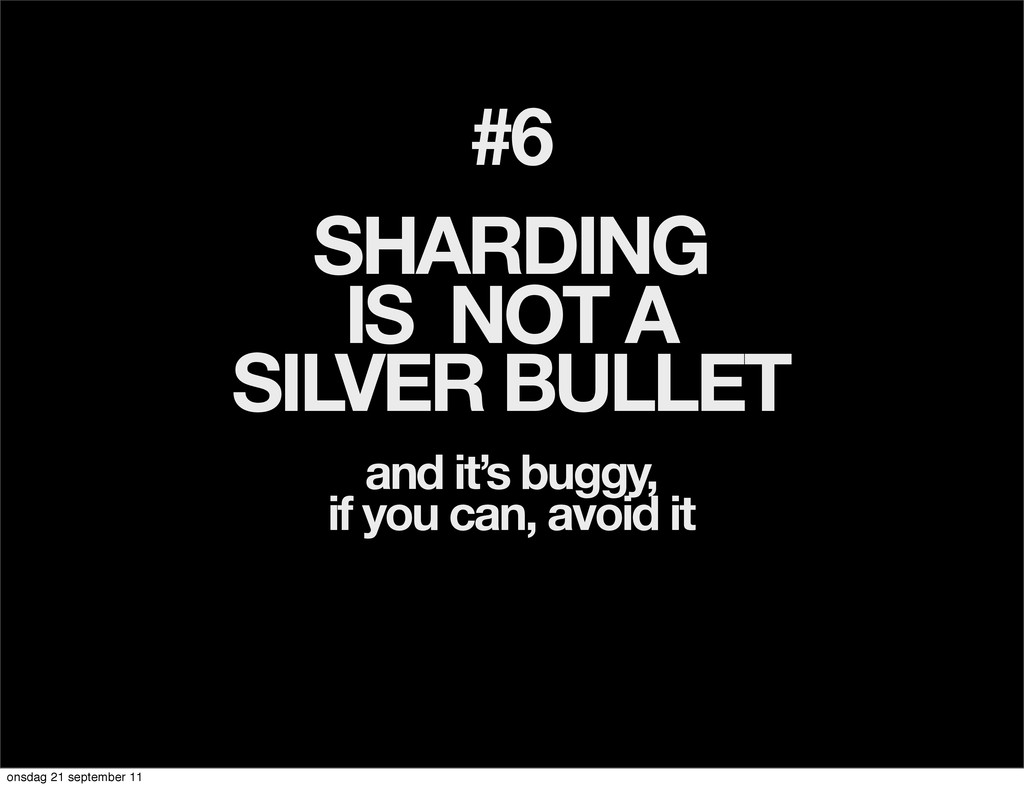 #6 SHARDING IS NOT A SILVER BULLET and it's bug...