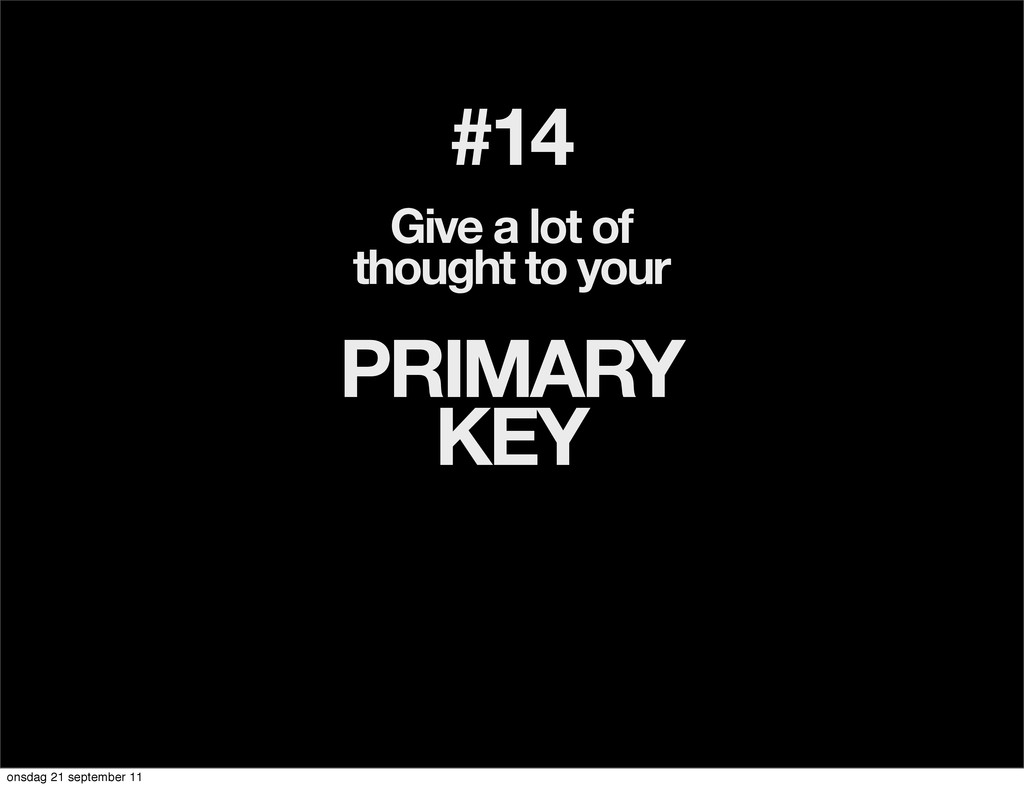 #14 Give a lot of thought to your PRIMARY KEY o...