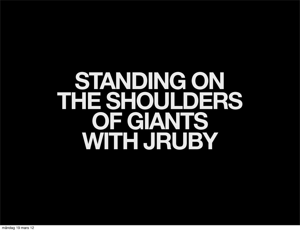 STANDING ON THE SHOULDERS OF GIANTS WITH JRUBY ...