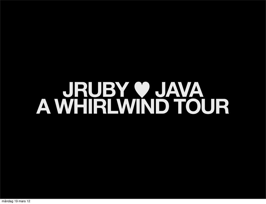 JRUBY — JAVA A WHIRLWIND TOUR måndag 19 mars 12