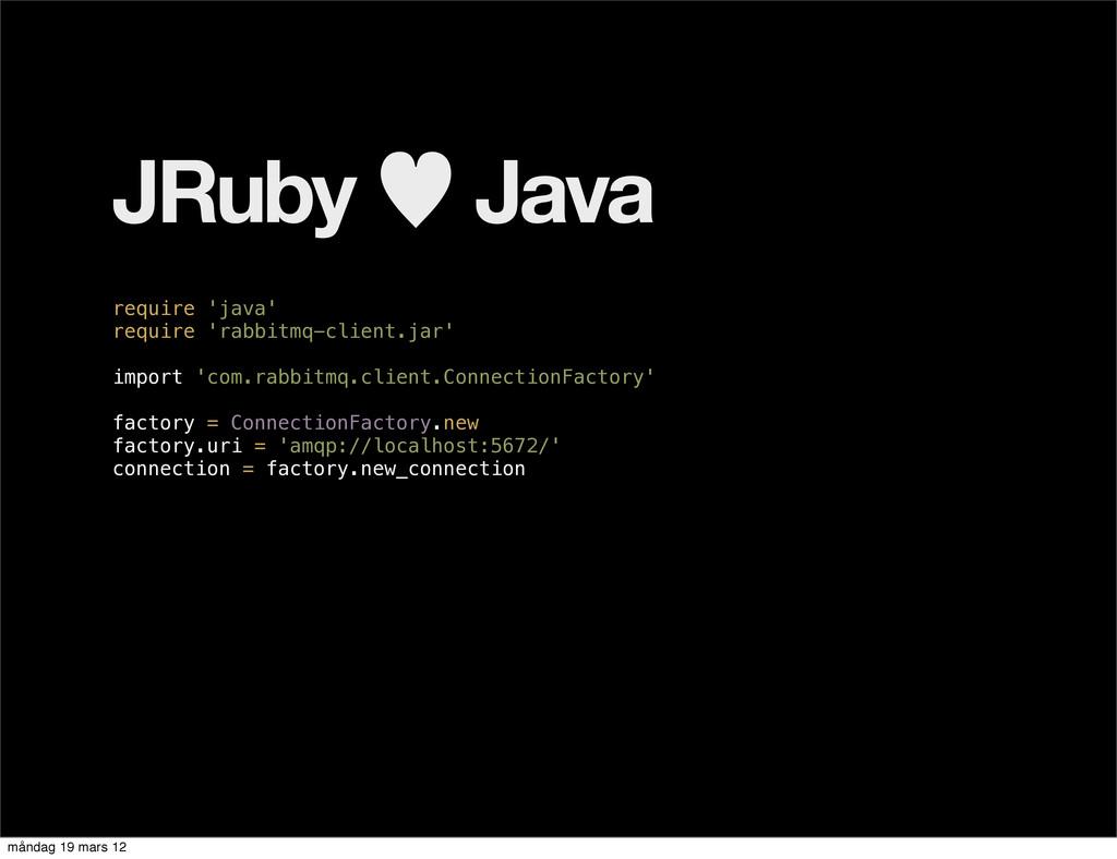 JRuby — Java require 'java' require 'rabbitmq-c...