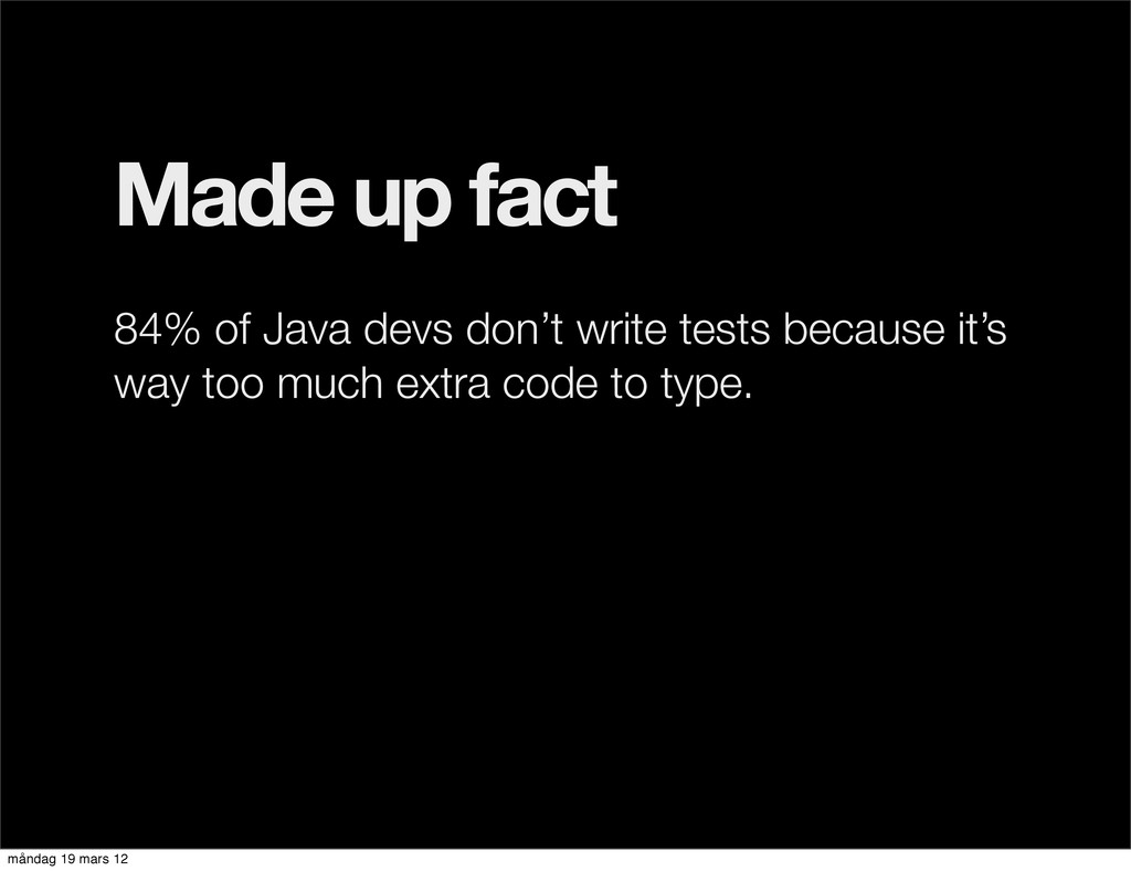 Made up fact 84% of Java devs don't write tests...